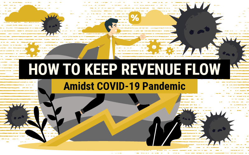 How To Keep Revenue Flow Amidst COVID-19 Pandemic